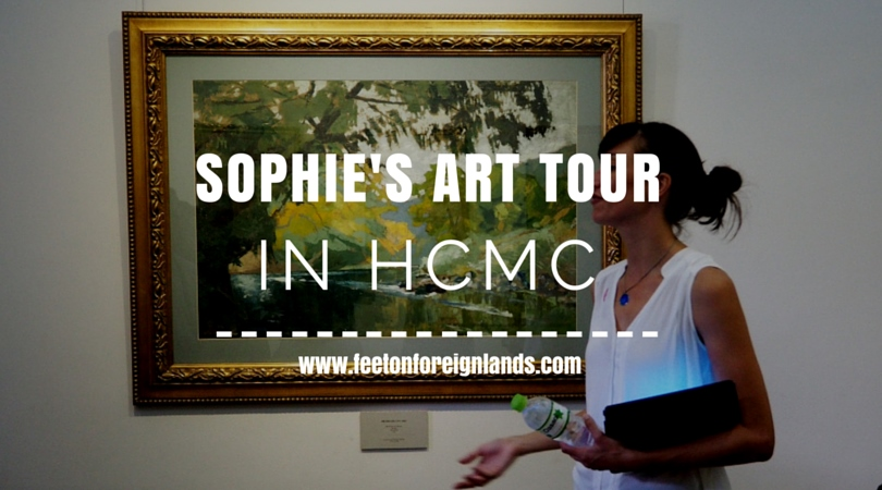 Sophie's Art Tour in HCMC - Feet on Foreign Lands