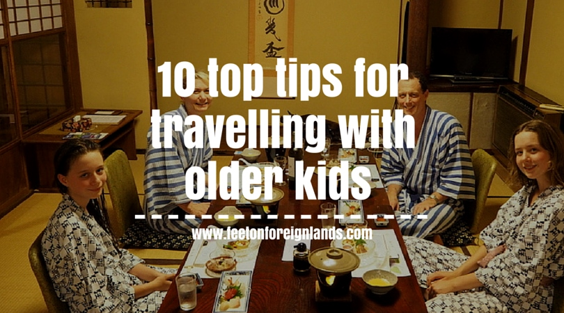 10 tips for travelling with older kids: www.feetonforeignlands.com